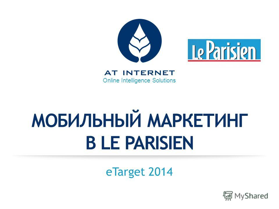 Online Intelligence Solutions МОБИЛЬНЫЙ МАРКЕТИНГ В LE PARISIEN eTarget 2014