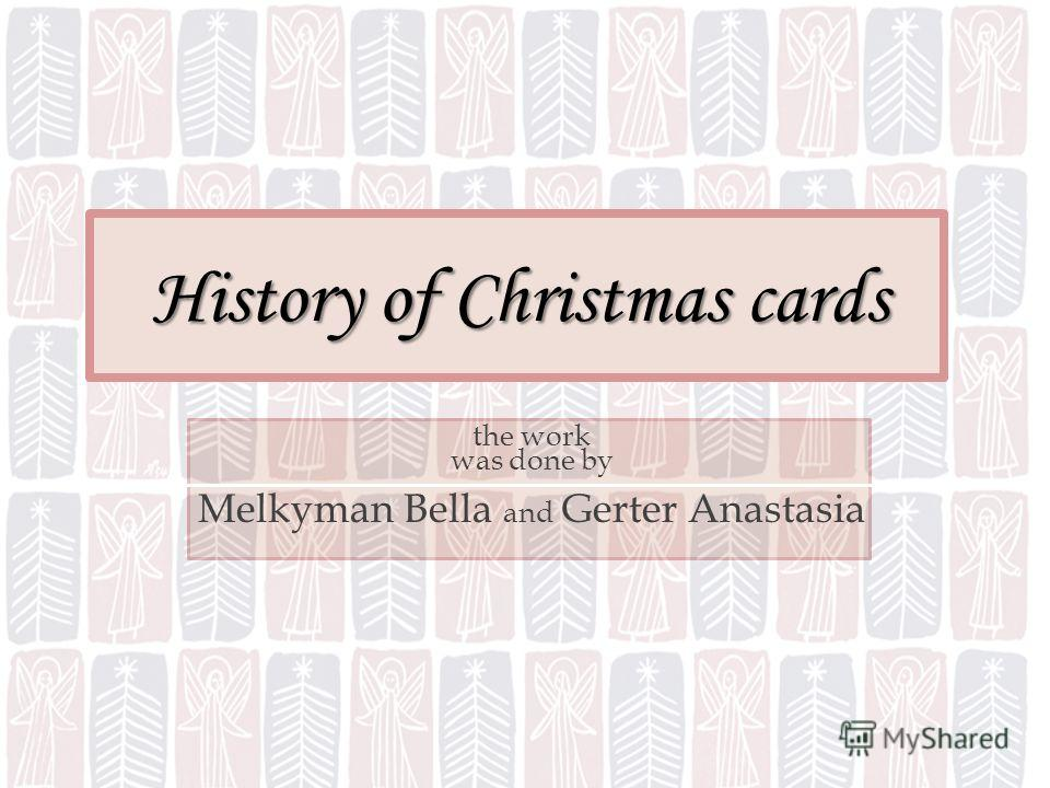 History of Christmas cards the work was done by Melkyman Bella and Gerter Anastasia