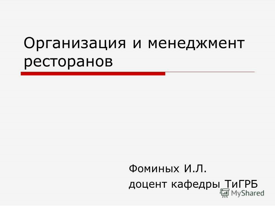Организация и менеджмент ресторанов Фоминых И.Л. доцент кафедры ТиГРБ