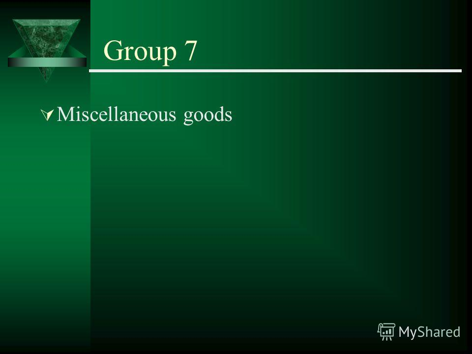 Group 7 Miscellaneous goods