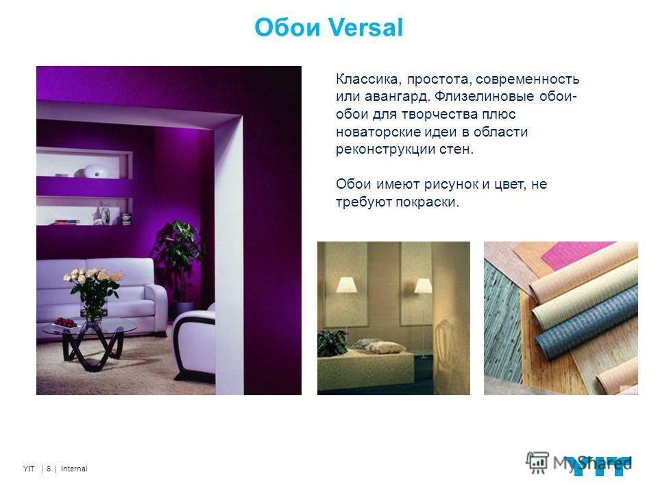 YIT | 6 | Internal Обои Versal Классика, простота, современность или авангард. Флизелиновые обои- обои для творчества плюс новаторские идеи в области реконструкции стен. Обои имеют рисунок и цвет, не требуют покраски.