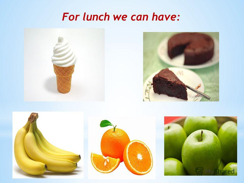 For lunch we can have: