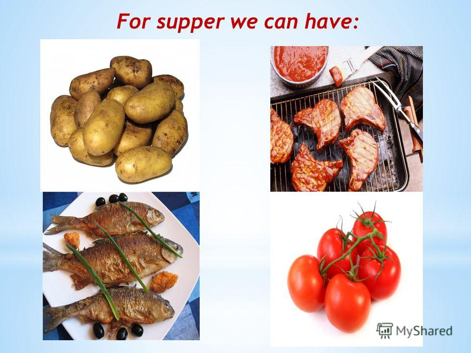 For supper we can have: