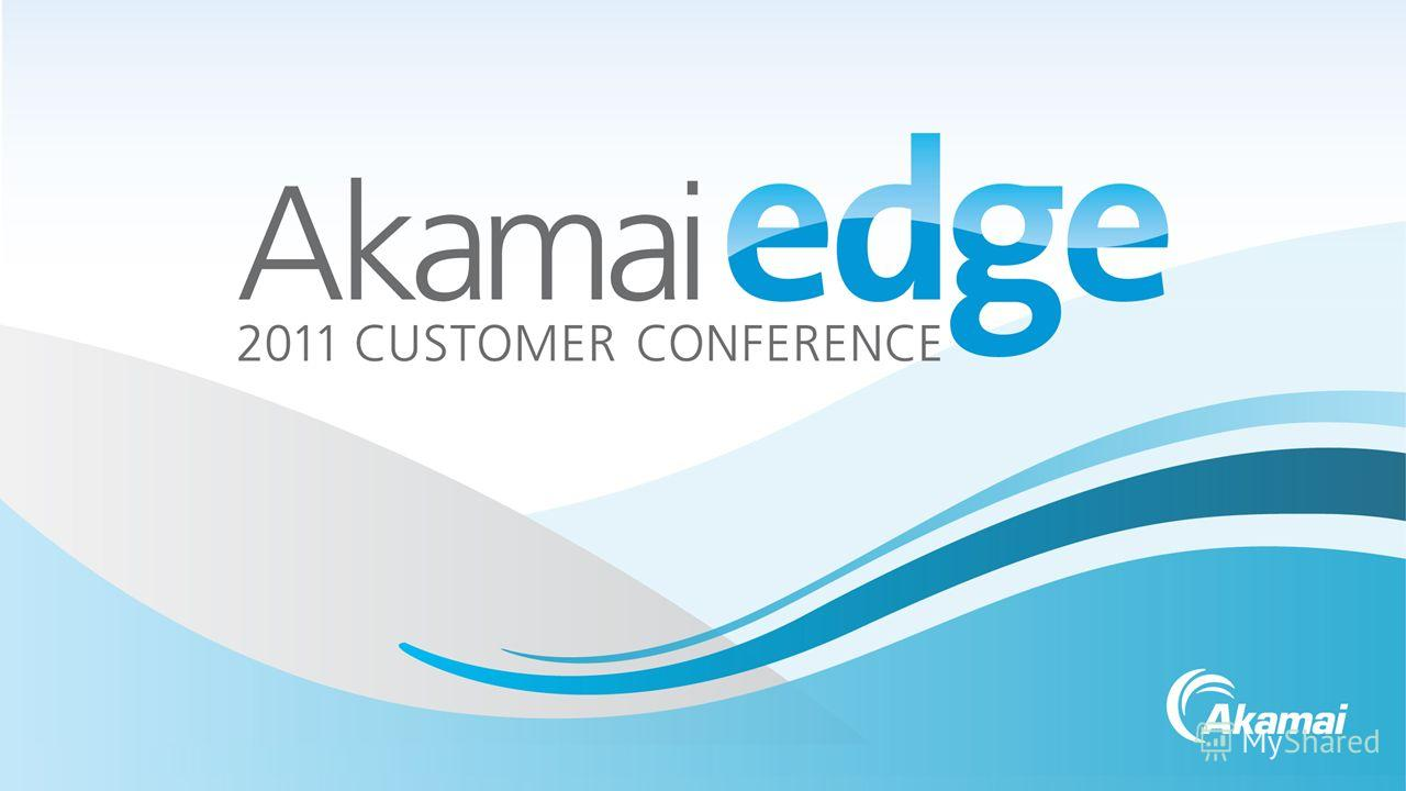 Akamai Confidential©2011 AkamaiWe make the Internet work for you Your logo