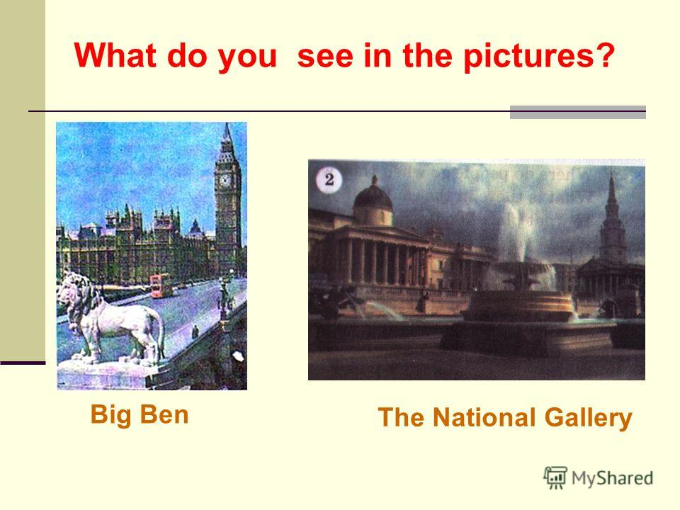 Big Ben The National Gallery What do you see in the pictures?