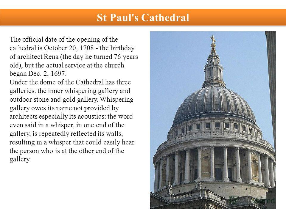 The official date of the opening of the cathedral is October 20, 1708 - the birthday of architect Rena (the day he turned 76 years old), but the actual service at the church began Dec. 2, 1697. Under the dome of the Cathedral has three galleries: the