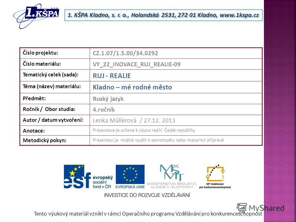 Tento výukový materiál vznikl v rámci Operačního programu Vzdělávání pro konkurenceschopnost 1. KŠPA Kladno, s. r. o., Holandská 2531, 272 01 Kladno, www.1kspa.cz Číslo projektu: CZ.1.07/1.5.00/34.0292 Číslo materiálu: VY_22_INOVACE_RUJ_REALIE-09 Tem