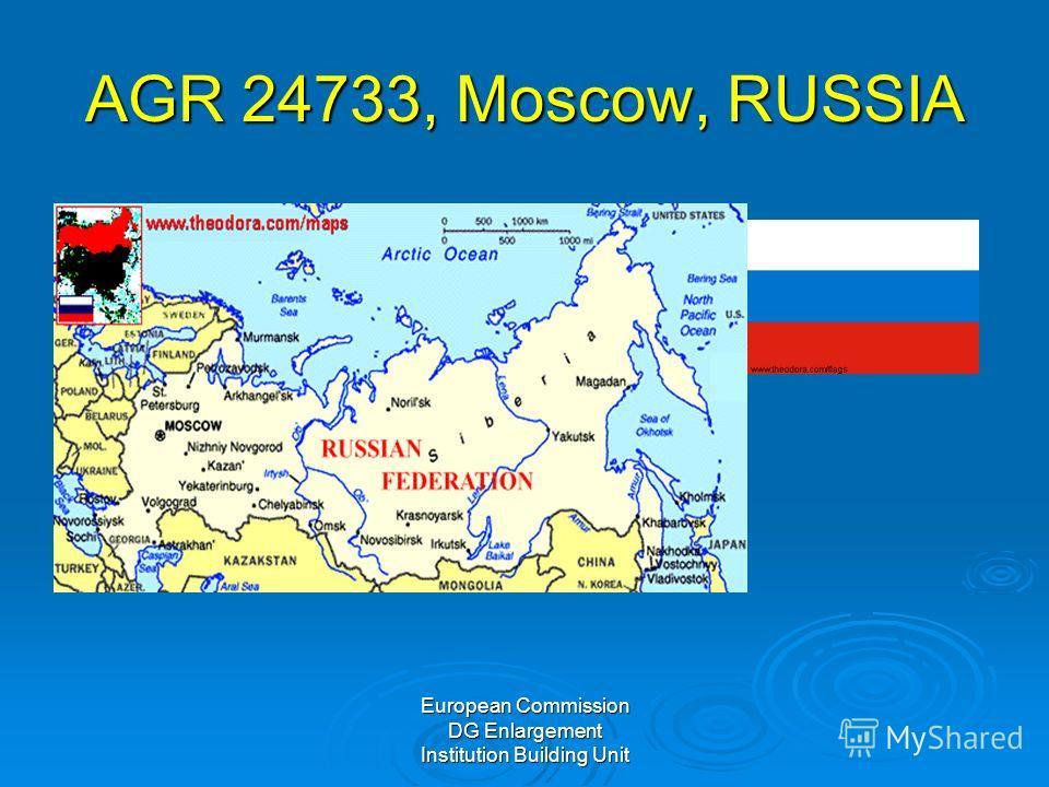 European Commission DG Enlargement Institution Building Unit AGR 24733, Moscow, RUSSIA