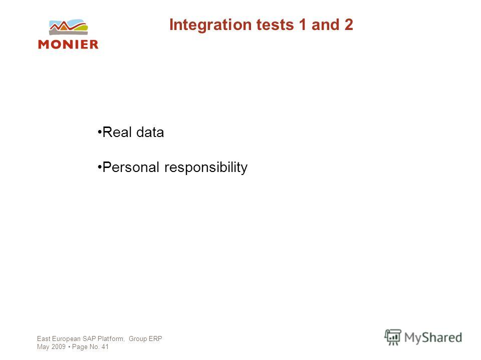 East European SAP Platform, Group ERP May 2009 Page No. 41 Integration tests 1 and 2 Real data Personal responsibility