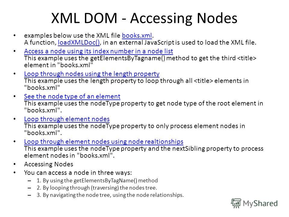 XML DOM - Accessing Nodes examples below use the XML file books.xml. A function, loadXMLDoc(), in an external JavaScript is used to load the XML file.books.xmlloadXMLDoc() Access a node using its index number in a node list This example uses the getE