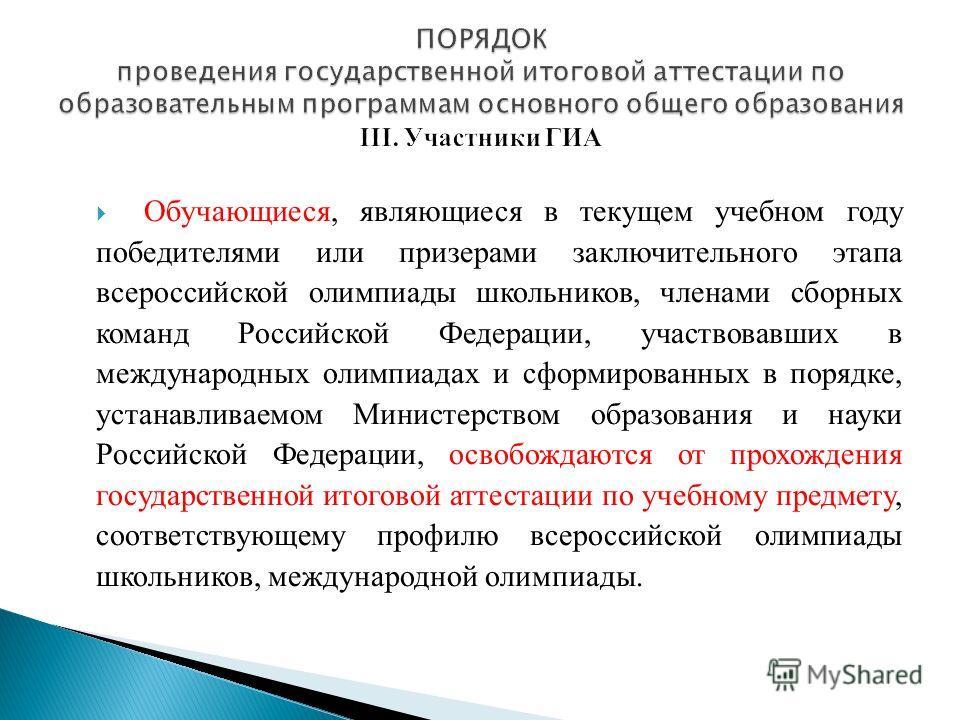 Обучающиеся, являющиеся в текущем учебном году победителями или призерами заключительного этапа всероссийской олимпиады школьников, членами сборных команд Российской Федерации, участвовавших в международных олимпиадах и сформированных в порядке, уста