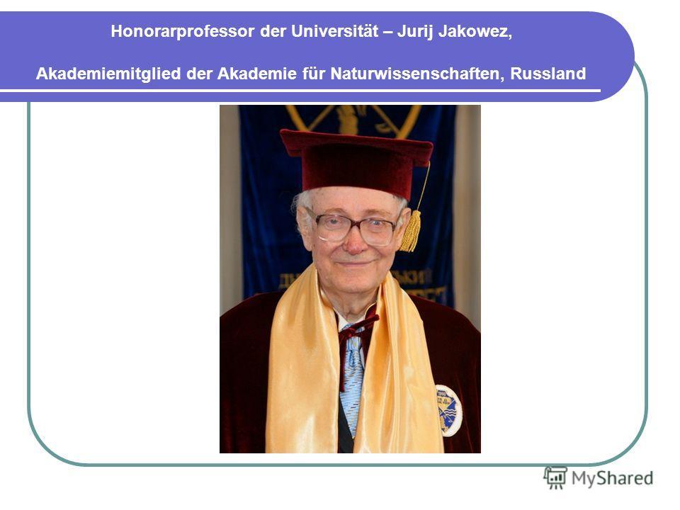Honorarprofessor der Universität – Jurij Jakowez, Akademiemitglied der Akademie für Naturwissenschaften, Russland