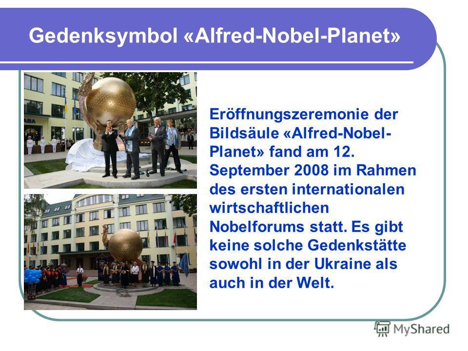 Gedenksymbol «Alfred-Nobel-Planet» Eröffnungszeremonie der Bildsäule «Alfred-Nobel- Planet» fand am 12. September 2008 im Rahmen des ersten internationalen wirtschaftlichen Nobelforums statt. Es gibt keine solche Gedenkstätte sowohl in der Ukraine al