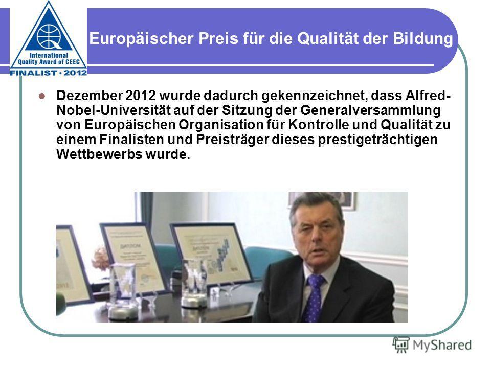 Dezember 2012 wurde dadurch gekennzeichnet, dass Alfred- Nobel-Universität auf der Sitzung der Generalversammlung von Europäischen Organisation für Kontrolle und Qualität zu einem Finalisten und Preisträger dieses prestigeträchtigen Wettbewerbs wurde