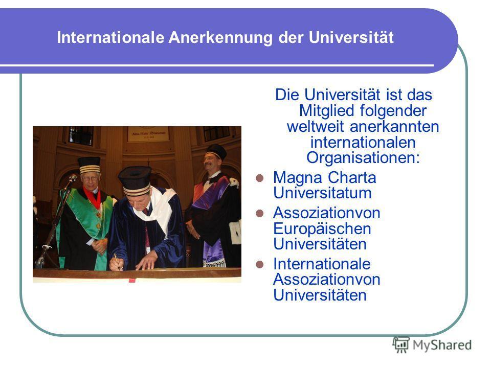 Internationale Anerkennung der Universität Die Universität ist das Mitglied folgender weltweit anerkannten internationalen Organisationen: Magna Charta Universitatum Assoziationvon Europäischen Universitäten Internationale Assoziationvon Universitäte
