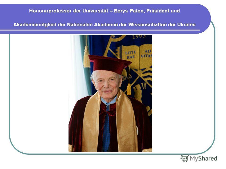 Honorarprofessor der Universität – Borys Paton, Präsident und Akademiemitglied der Nationalen Akademie der Wissenschaften der Ukraine