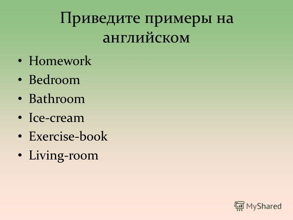 Приведите примеры на английском Homework Bedroom Bathroom Ice-cream Exercise-book Living-room