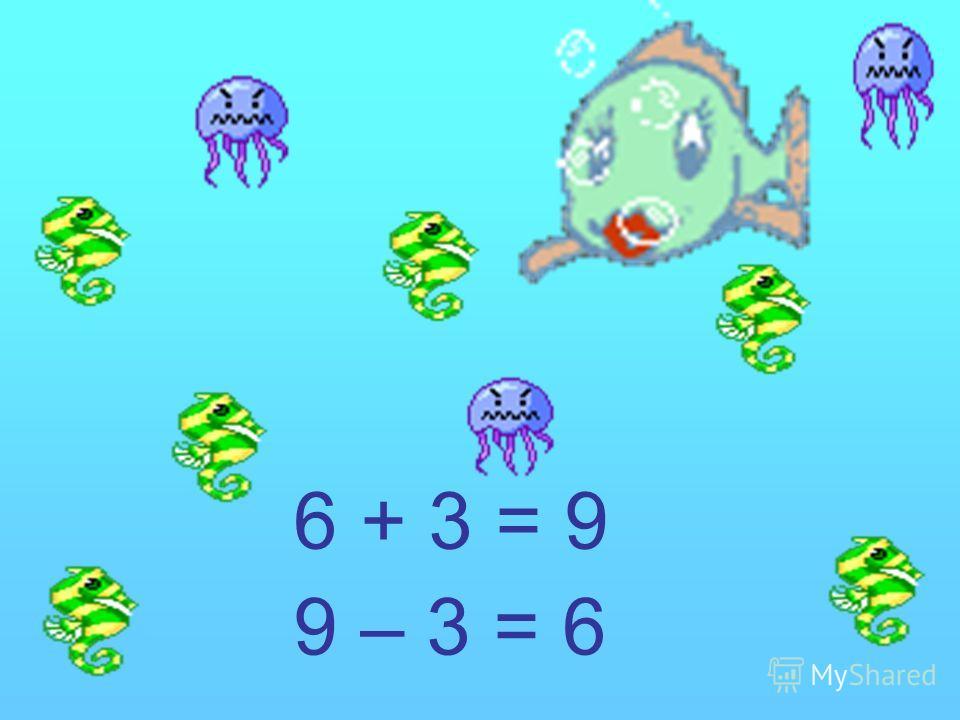 6 + 3 = 9 9 – 3 = 6