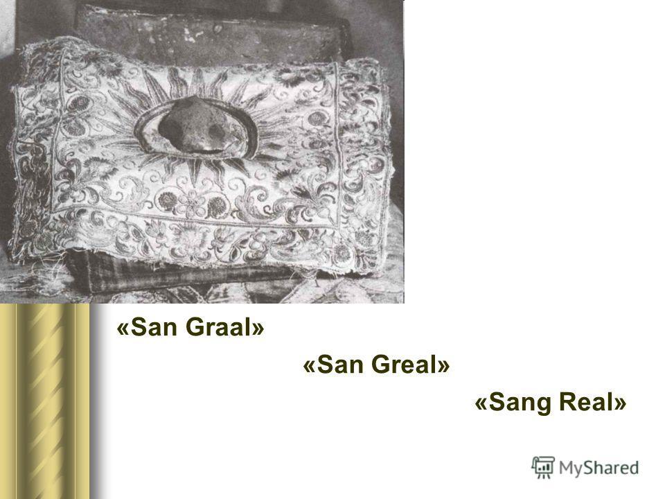 «San Graal» «San Greal» «Sang Real»