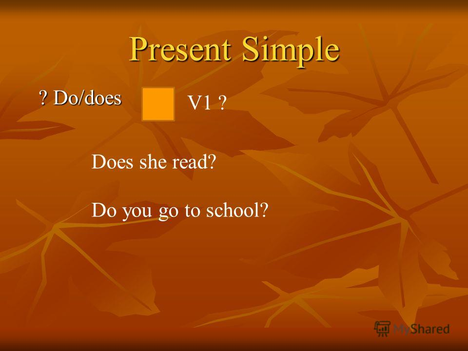 Present Simple V1, Vs(es) I go to school. He goes to school.