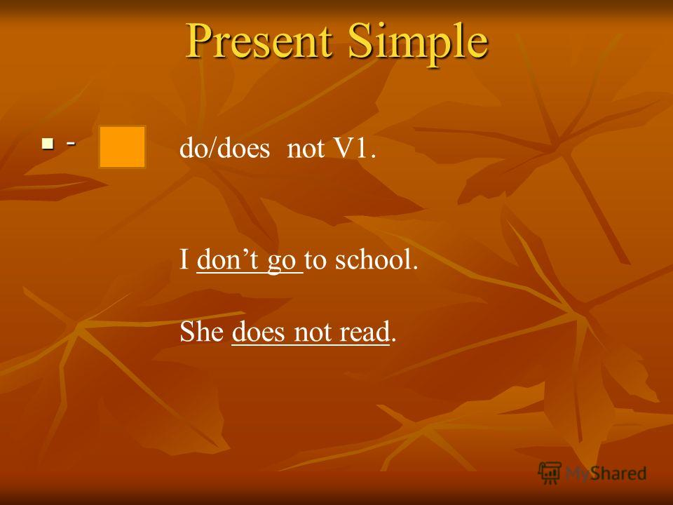 Present Simple ? Do/does ? Do/does V1 ? Does she read? Do you go to school?