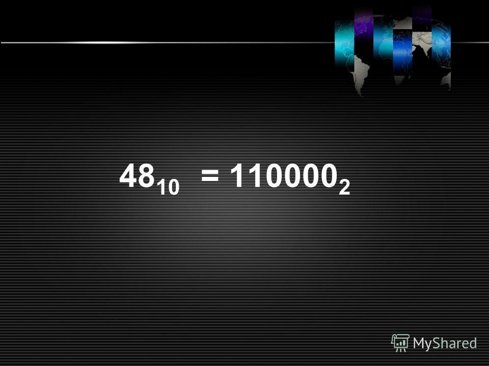 48 10 = 110000 2