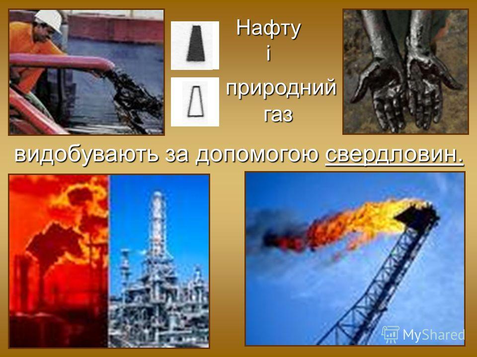 Нафту і природный газ природный газ видобувають за допомогою свердловин.