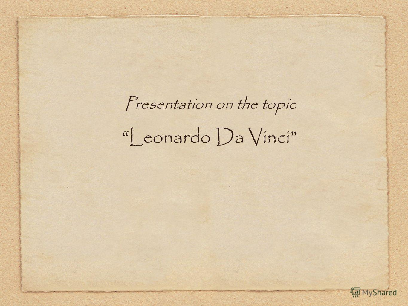 Presentation on the topic Leonardo Da Vinci