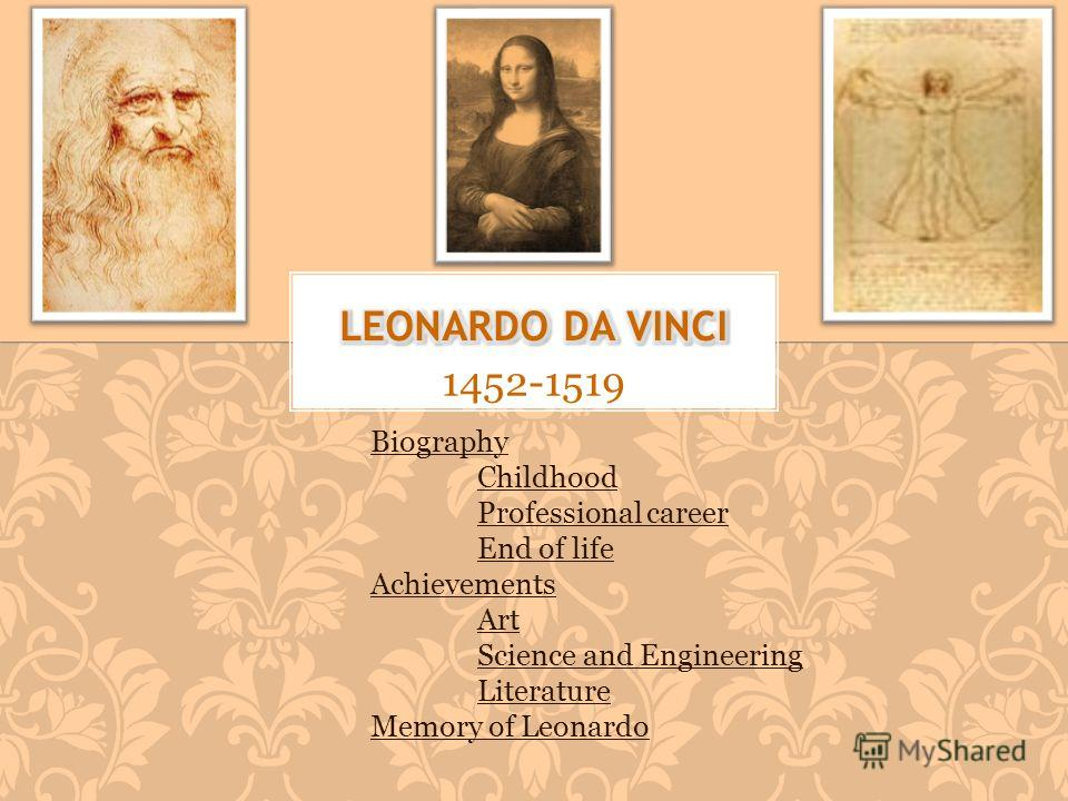 1452-1519 Biography Childhood Professional career End of life Achievements Art Science and Engineering Literature Memory of Leonardo