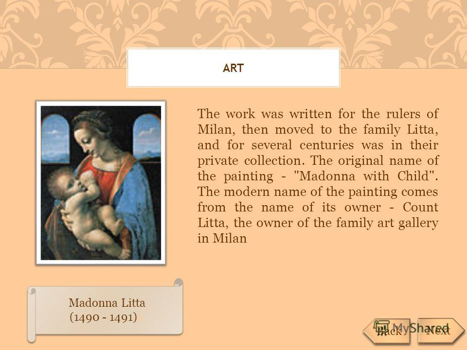 ART The work was written for the rulers of Milan, then moved to the family Litta, and for several centuries was in their private collection. The original name of the painting -