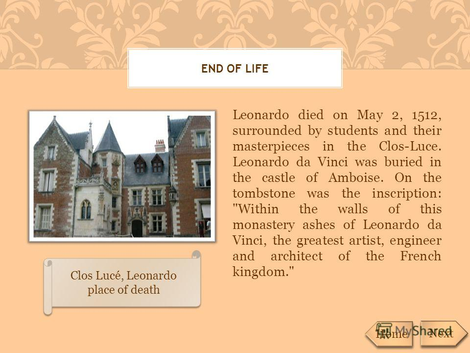 Leonardo died on May 2, 1512, surrounded by students and their masterpieces in the Clos-Luce. Leonardo da Vinci was buried in the castle of Amboise. On the tombstone was the inscription: