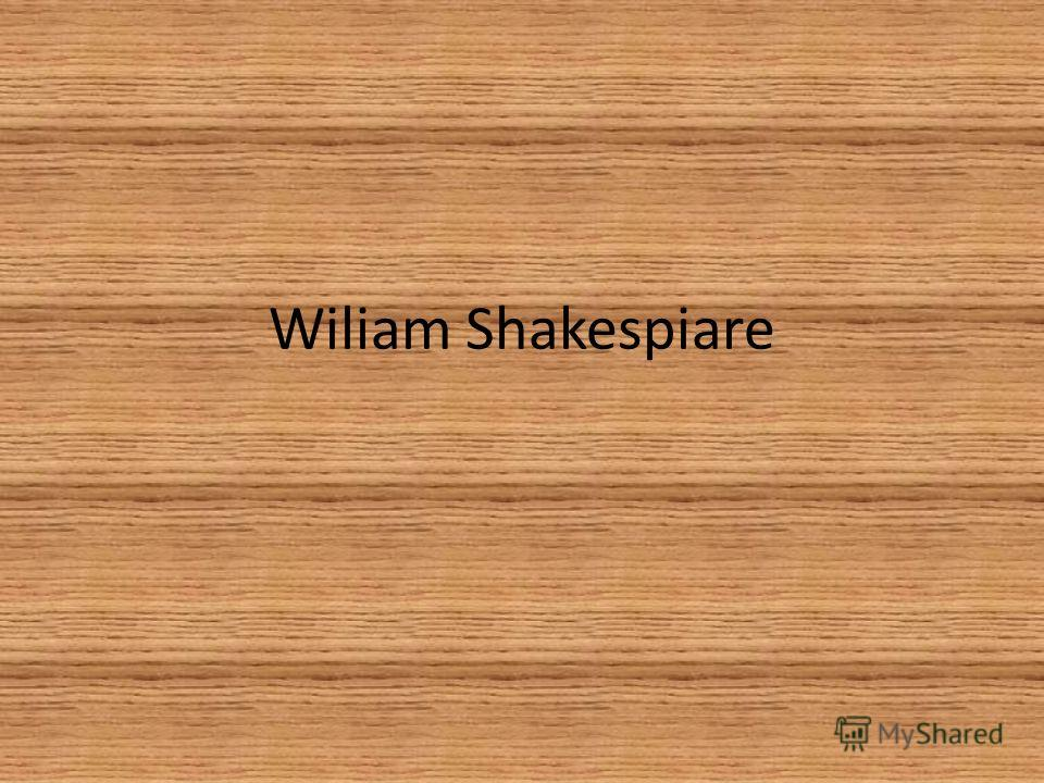 Wiliam Shakespiare