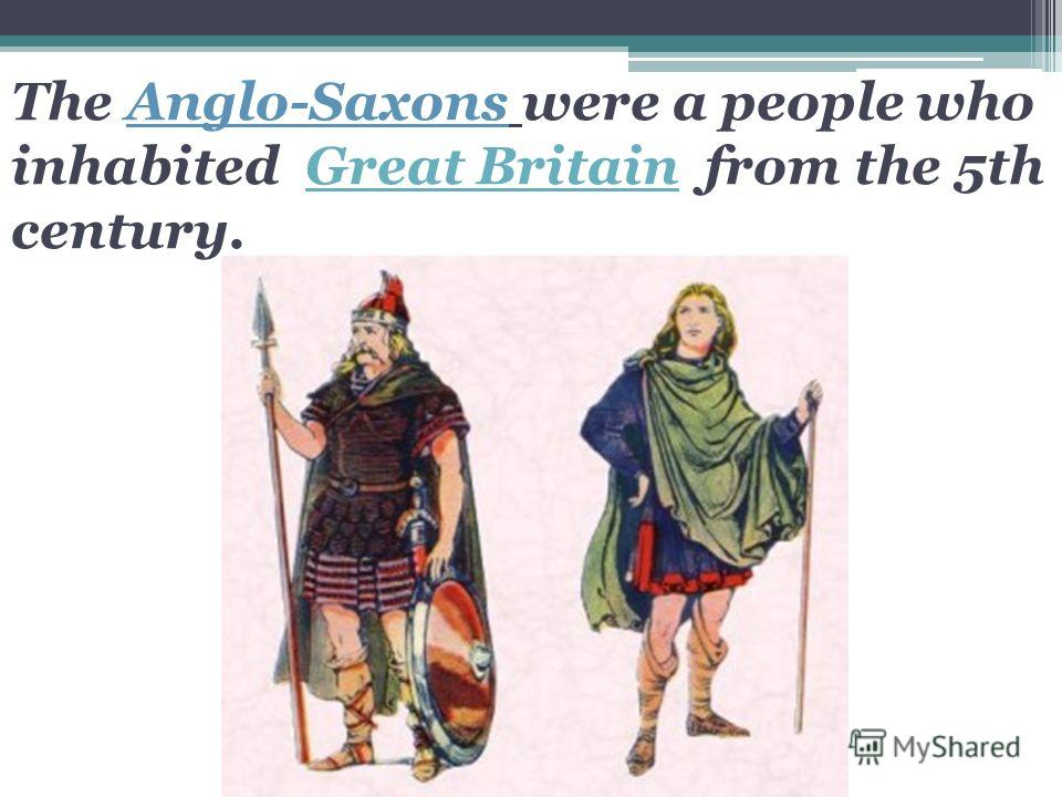 The Anglo-Saxons were a people who inhabited Great Britain from the 5th century.Great Britain