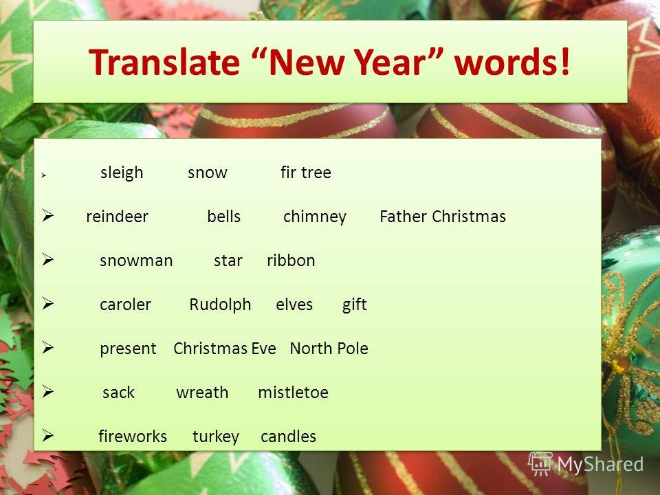 Translate New Year words! sleigh snow fir tree reindeer bells chimney Father Christmas snowman star ribbon caroler Rudolph elves gift present Christmas Eve North Pole sack wreath mistletoe fireworks turkey candles sleigh snow fir tree reindeer bells