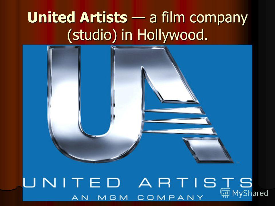 United Artists a film company (studio) in Hollywood.