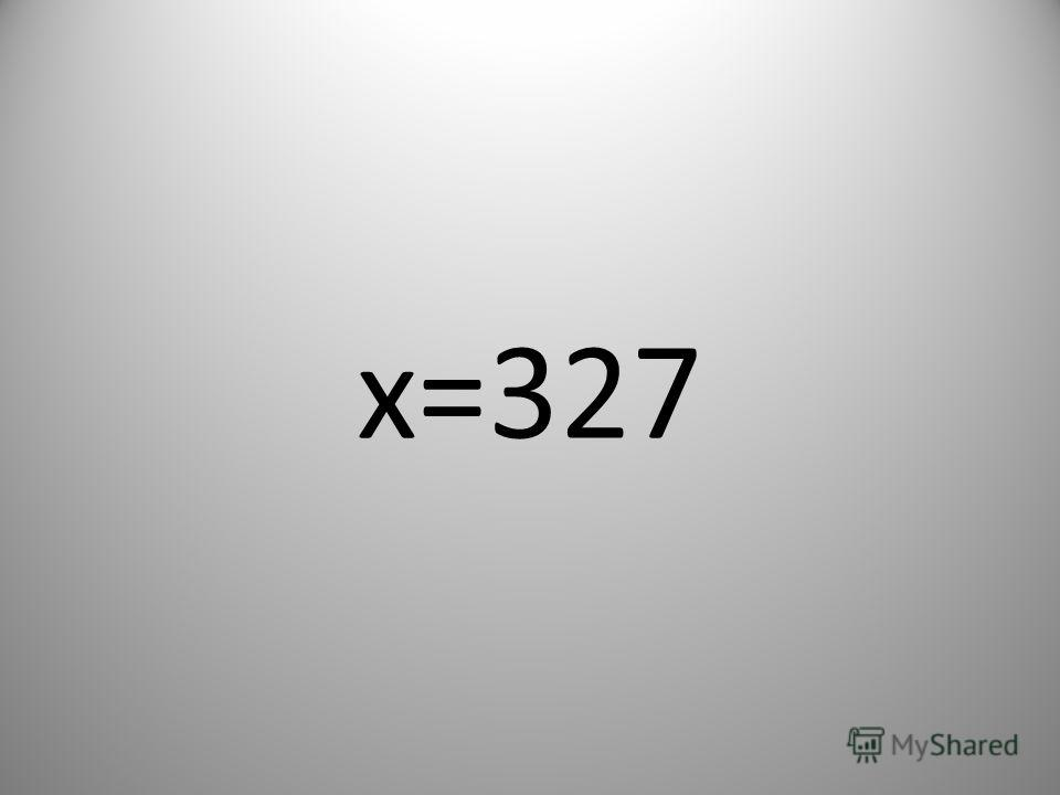 x=327