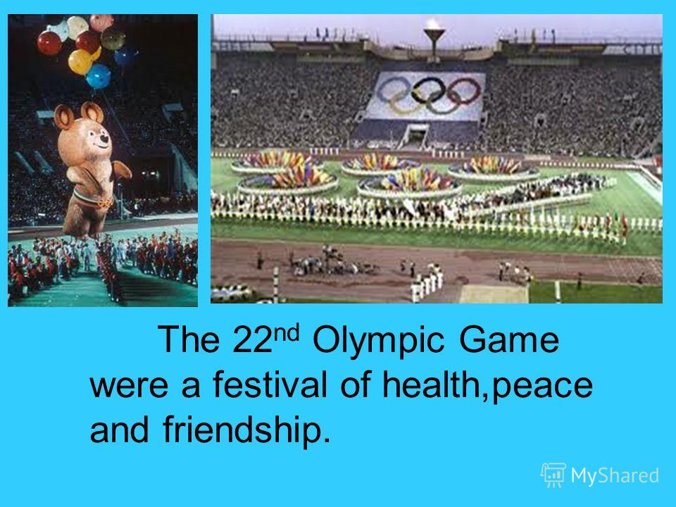 The 22 nd Olympic Game were a festival of health,peace and friendship.
