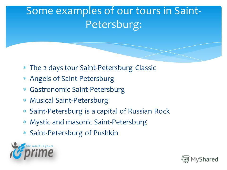The 2 days tour Saint-Petersburg Classic Angels of Saint-Petersburg Gastronomic Saint-Petersburg Musical Saint-Petersburg Saint-Petersburg is a capital of Russian Rock Mystic and masonic Saint-Petersburg Saint-Petersburg of Pushkin Some examples of o
