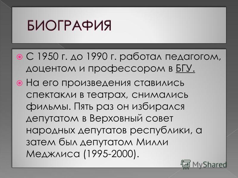 В 1945 году он стал членом Союза писателей Азербайджана и наравне с творчеством более 40 лет преподавал в Бакинском Государственном Университете. В 1980 году стал членом-корреспондентом Академии наук Азербайджана. Более 70 стихотворных сборников и 20