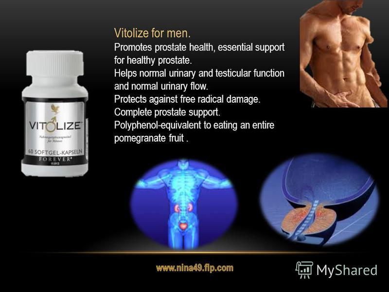 Vitolize for men. Promotes prostate health, essential support for healthy prostate. Helps normal urinary and testicular function and normal urinary flow. Protects against free radical damage. Complete prostate support. Polyphenol-equivalent to eating