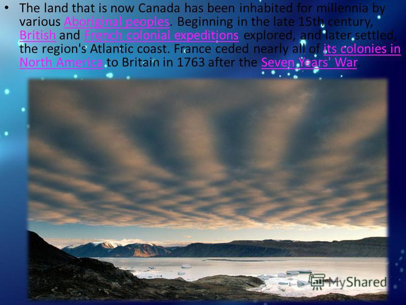 The land that is now Canada has been inhabited for millennia by various Aboriginal peoples. Beginning in the late 15th century, British and French colonial expeditions explored, and later settled, the region's Atlantic coast. France ceded nearly all