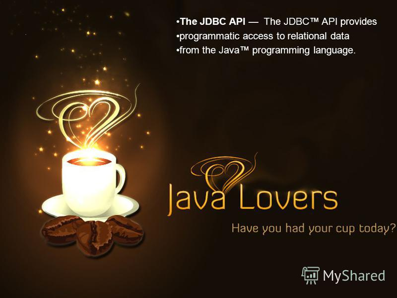 The JDBC API The JDBC API provides programmatic access to relational data from the Java programming language.