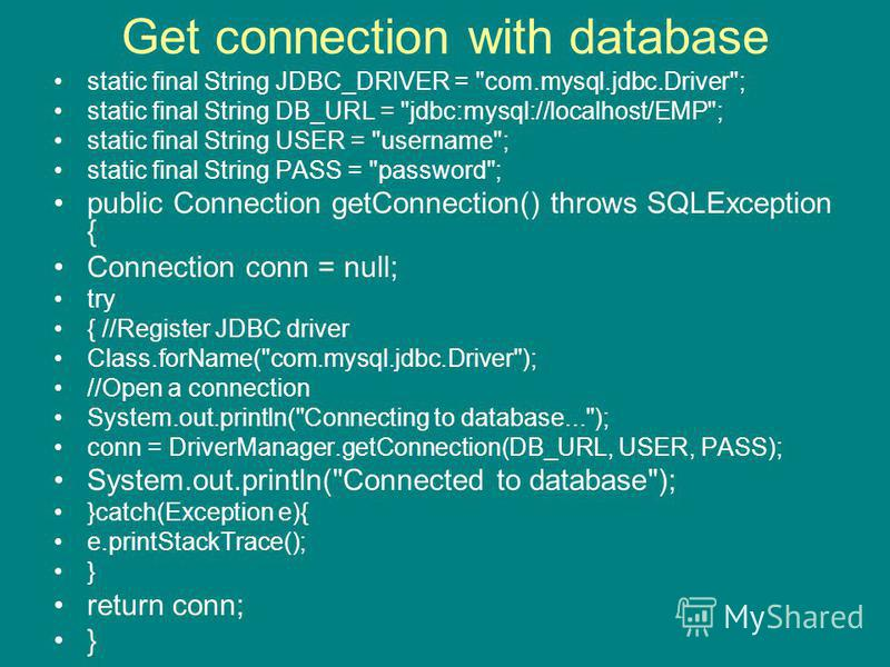 Get connection with database static final String JDBC_DRIVER =