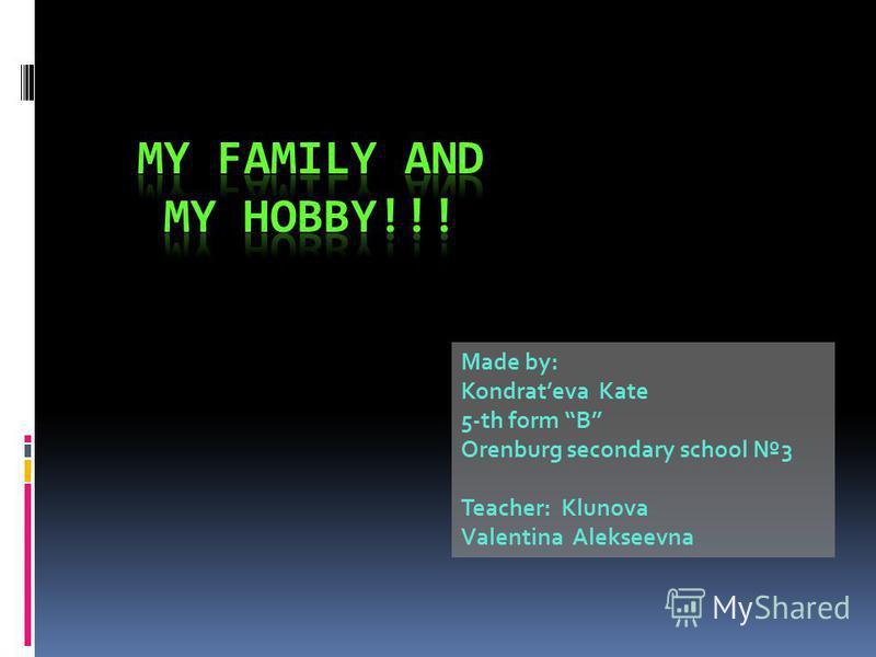 Made by: Kondrateva Kate 5-th form B Orenburg secondary school 3 Teacher: Klunova Valentina Alekseevna