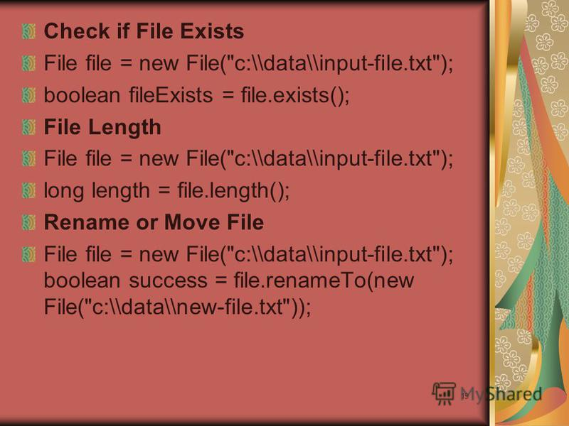 19 Check if File Exists File file = new File(