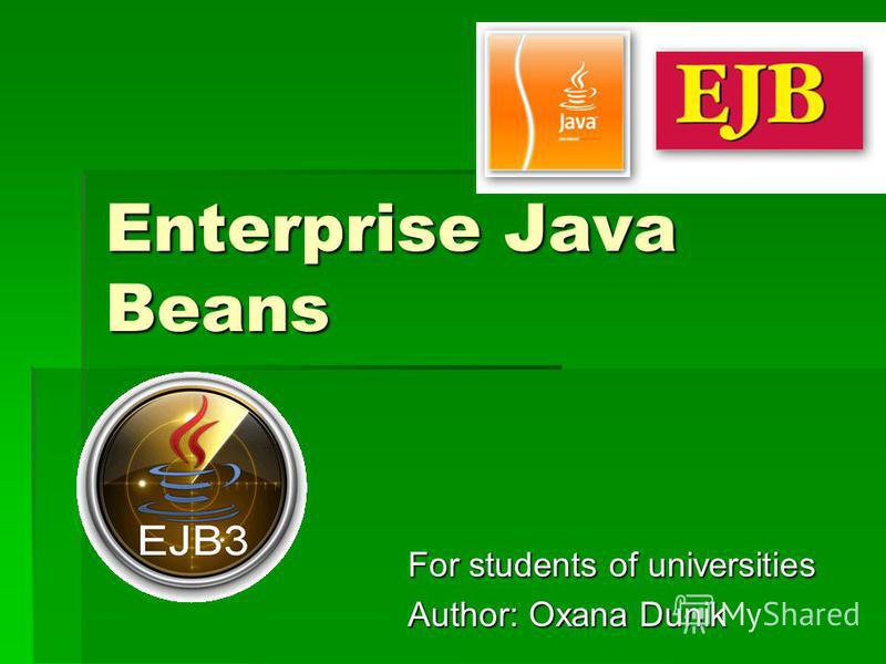 Enterprise Java Beans For students of universities Author: Oxana Dunik