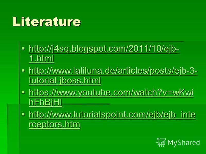 Literature http://j4sq.blogspot.com/2011/10/ejb- 1. html http://j4sq.blogspot.com/2011/10/ejb- 1. html http://j4sq.blogspot.com/2011/10/ejb- 1. html http://j4sq.blogspot.com/2011/10/ejb- 1. html http://www.laliluna.de/articles/posts/ejb-3- tutorial-j