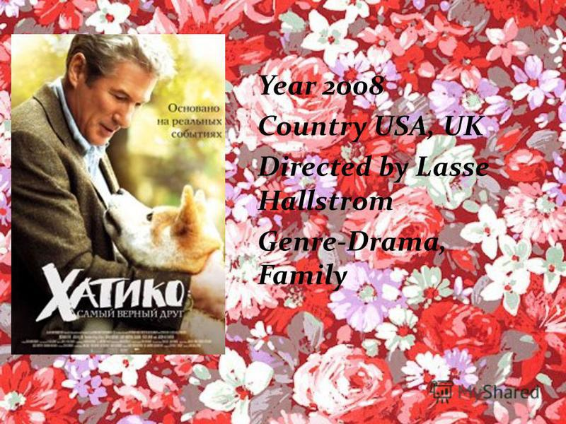 Created by Sokolova Elizabeth Form 7 A School 18 My favourite film «Hachiko»
