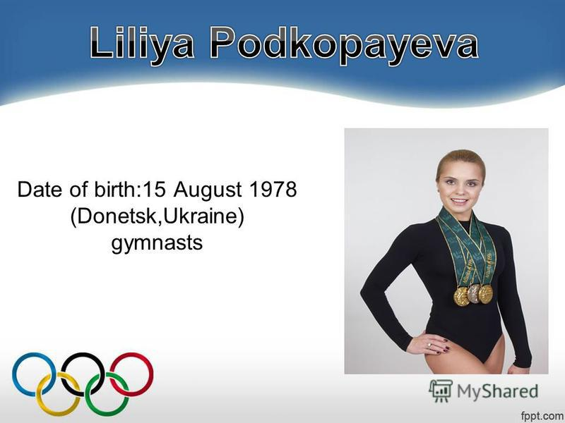 Date of birth:15 August 1978 (Donetsk,Ukraine) gymnasts