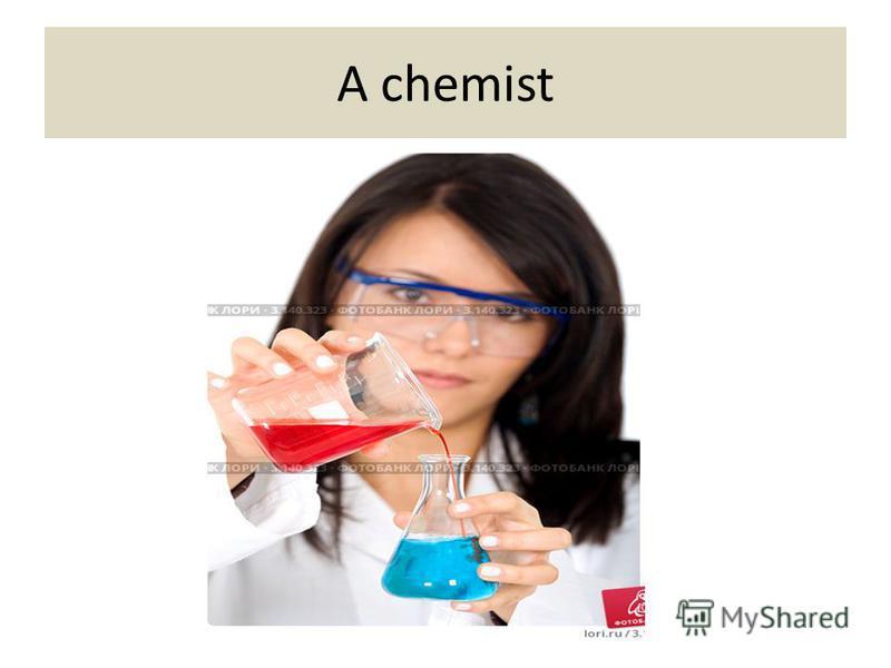 A chemist